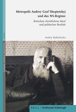 Metropolit Andrey Graf Sheptytskyj und das NS-Regime von Mykhaleyko,  Andriy