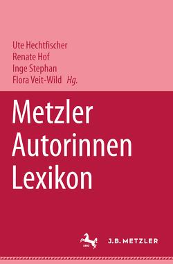 Metzler Autorinnen Lexikon von Hechtfischer,  Ute, Hof,  Renate, Stephan,  Inge, Veit-Wild,  Flora