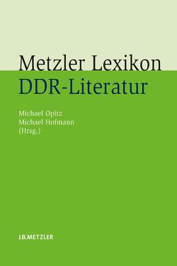 Metzler Lexikon DDR-Literatur von Hofmann,  Michael, Kanning,  Julian, Opitz,  Michael