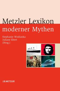 Metzler Lexikon moderner Mythen von Ebert,  Juliane, Wodianka,  Stephanie