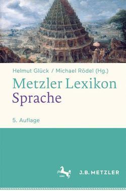 Metzler Lexikon Sprache von Glück,  Helmut, Glück,  Helmut,  Glück,  Helmut, Rödel,  Michael, Rödel,  Michael,  Rödel,  Michael