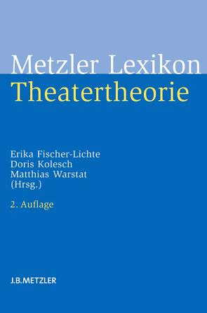 Metzler Lexikon Theatertheorie von Fischer-Lichte,  Erika, Kolesch,  Doris, Warstat,  Matthias