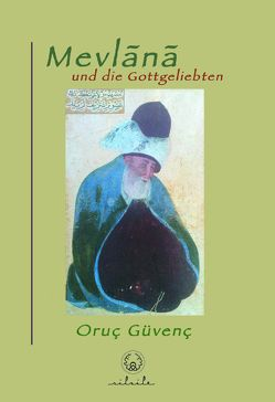 Mevlânâ und die Gottgeliebten von Güvenç,  Oruç