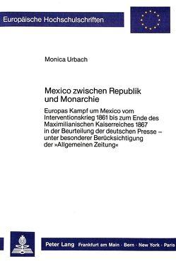 Mexico zwischen Republik und Monarchie von Urbach,  Monica