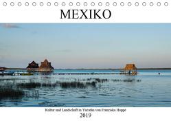 Mexiko – Kultur und Landschaft in Yucatán (Tischkalender 2019 DIN A5 quer) von Hoppe,  Franziska