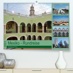 Mexiko – Rundreise (Premium, hochwertiger DIN A2 Wandkalender 2021, Kunstdruck in Hochglanz) von Prediger,  Klaus, Prediger,  Rosemarie