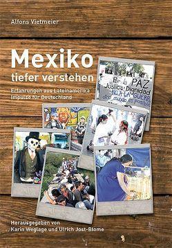 Mexiko tiefer verstehen von Jost-Blome,  Ulrich, Vietmeier,  Alfons, Weglage,  Karin
