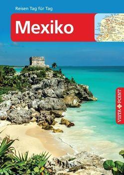Mexiko – VISTA POINT Reiseführer Reisen Tag für Tag von Egelkraut,  Ortrun