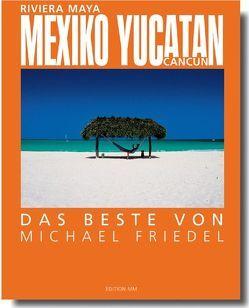Mexiko /Yucatan – Das Beste von Michael Friedel von Friedel,  Michael