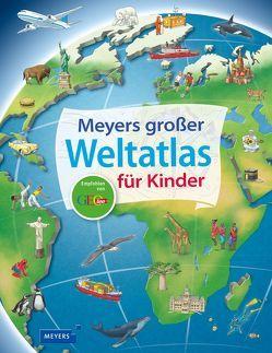 Meyers großer Weltatlas für Kinder von Richter,  Stefan Louis, Weller-Essers,  Andrea