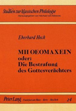 MH OEOMAXEIN oder: Die Bestrafung des Gottesverächters von Heck,  Eberhard