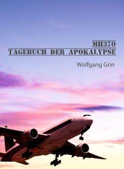 MH370 – Tagebuch der Apokalypse von Grin,  Wolfgang