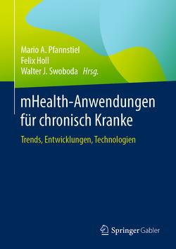 mHealth-Anwendungen für chronisch Kranke von Holl,  Felix, Pfannstiel,  Mario A., Swoboda,  Walter J.