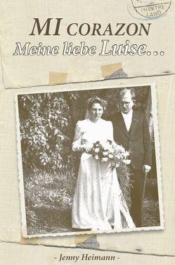 Mi Corazon – Meine liebe Luise von Heimann,  Jenny