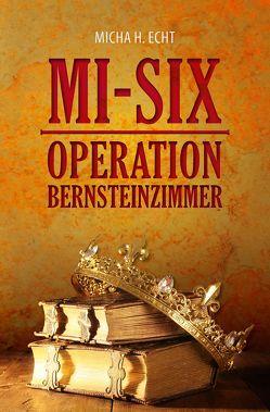 MI-SIX: Operation Bernsteinzimmer von H. Echt,  Micha