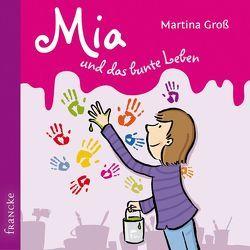 Mia und das bunte Leben von Groß,  Martina