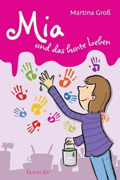 Mia und das bunte Leben von Gerhardt,  Sven, Groß,  Martina