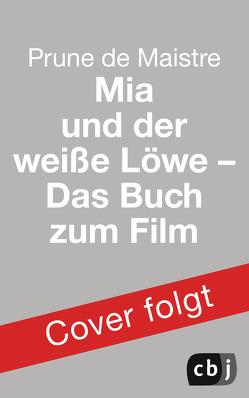 Mia und der weiße Löwe – Das Buch zum Film von Maistre,  Prune de, Würdinger,  Gabriele