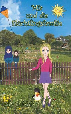 Mia und die Flüchtlingsfamilie von Fröhlich,  Lilly