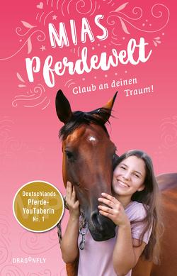 Mias Pferdewelt – Glaub an deinen Traum! von Angermayer,  Karen Christine, Bender,  Mia