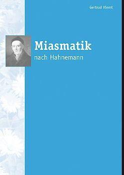 Miasmatik nach Hahnemann von Klemt,  Gertrud