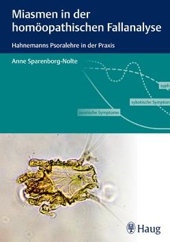 Miasmen in der homöopathischen Fallanalyse von Sparenborg-Nolte,  Anne
