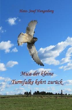 Mica der kleine Turmfalke kehrt zurück von Hungenberg,  Hans- Josef