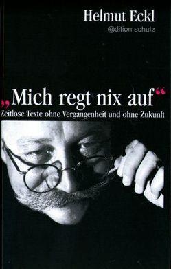 Mich regt nix auf von Eckl,  Helmut