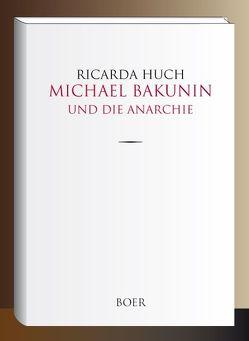 Michael Bakunin und die Anarchie von Huch,  Ricarda