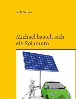 Michael bastelt sich ein Solarauto von Müller,  Susi