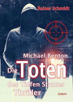 Michael Benton – Die Toten des Tiefen Staates – Thriller von Schmidt,  Rainer