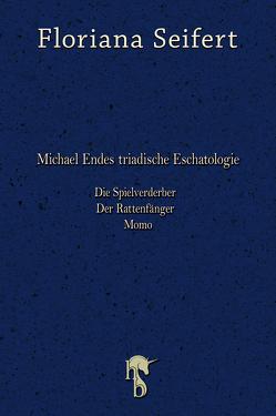 Michael Endes triadische Eschatologie. Die Spielverderber, Der Rattenfänger. Momo von Seifert,  Floriana