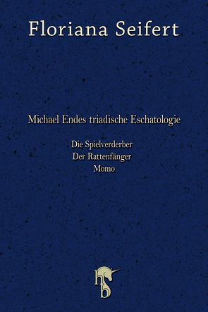 Michael Endes triadische Eschatologie von Seifert,  Floriana