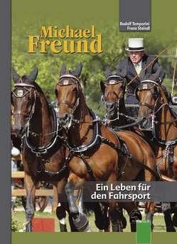 Michael Freund Ein Leben für den Fahrsport von Steindl,  Franz, Temporini,  Rudolf