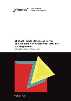 Michael Frieds 'Shape as Form' und die Kritik der Form von 1800 bis zur Gegenwart von Ubl,  Ralph, Villinger,  Rahel