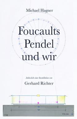 Michael Hagner: Foucaults Pendel und wir. Anlässlich einer Installation von Gerhard Richter