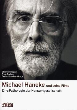 Michael Haneke und seine Filme: von Grabner,  Franz, Larcher,  Gerhard, Wessely,  Christian