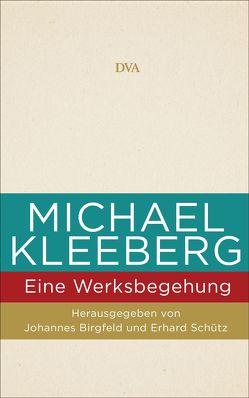 Michael Kleeberg – eine Werksbegehung von Birgfeld,  Johannes, Schütz,  Erhard