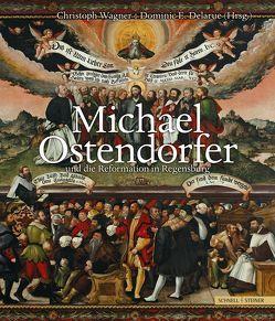 Michael Ostendorfer und die Reformation in Regensburg von Delarue,  Dominic E., Wagner,  Christoph