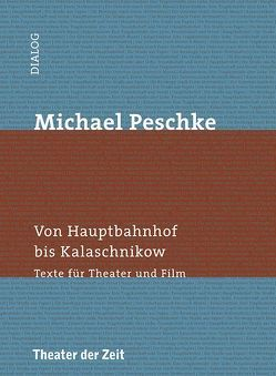 Michael Peschke – Von Hauptbahnhof bis Kalaschnikow von Mueller,  Harald, Peschke,  Michael, Velarde,  Hugo