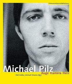 Michael Pilz – Auge Kamera Herz von Flos,  Birgit, Möller,  Olaf, Omasta,  Michael, Pilz,  Michael, Wulff,  Constantin