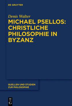 Michael Psellos – Christliche Philosophie in Byzanz von Walter,  Denis