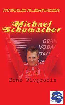 Michael Schumacher – Eine Biografie von Alexander,  Markus