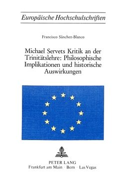 Michael Servets Kritik an der Trinitätslehre:- Philosophische Implikationen und historische Auswirkungen von Sánchez-Blanco,  Francisco