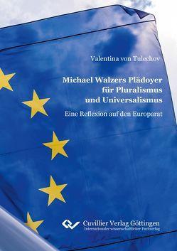 Michael Walzers Plädoyer für Pluralismus und Universalismus von von Tulechov,  Valentina