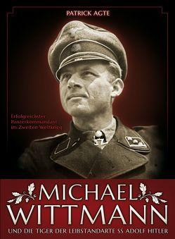 Michael Wittmann – Erfolgreichster Panzerkommandant des Zweiten Weltkrieges von Agte,  Patrick