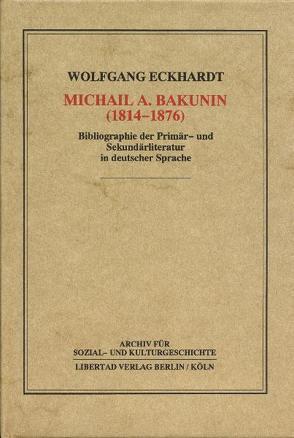 Michail A. Bakunin (1814-1876) von Eckhardt,  Wolfgang