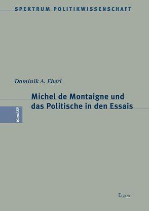 Michel de Montaigne und das Politische in den Essais von Eberl,  Dominik A.