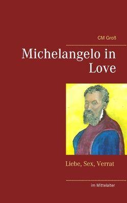 Michelangelo in Love von Groß,  CM