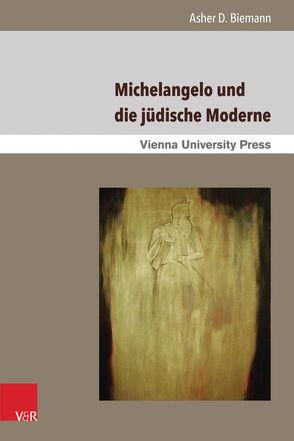 Michelangelo und die jüdische Moderne von Biemann,  Asher D., Fassmann,  Heinz, Karr,  Hazel